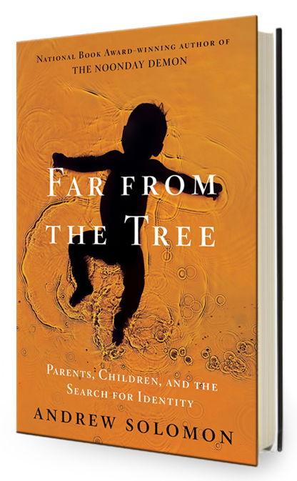 Far From the Tree: Parents, Children, and the search for identity. By Andrew Solomon